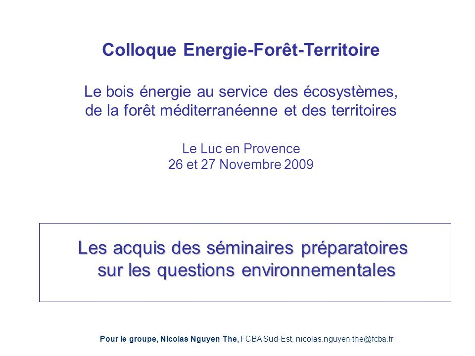 Colloque Energie-Forêt-Territoire Le bois énergie au service des écosystèmes, de la forêt méditerranéenne et des territoires Le Luc en Provence 26 et 27 Novembre 2009