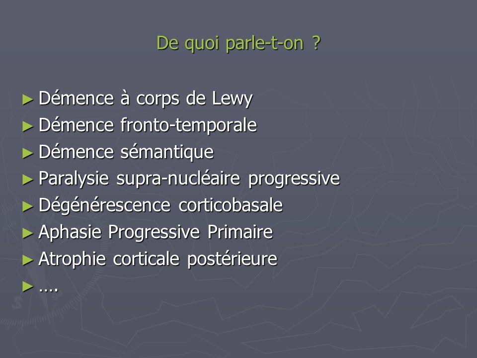 De quoi parle-t-on Démence à corps de Lewy. Démence fronto-temporale. Démence sémantique. Paralysie supra-nucléaire progressive.