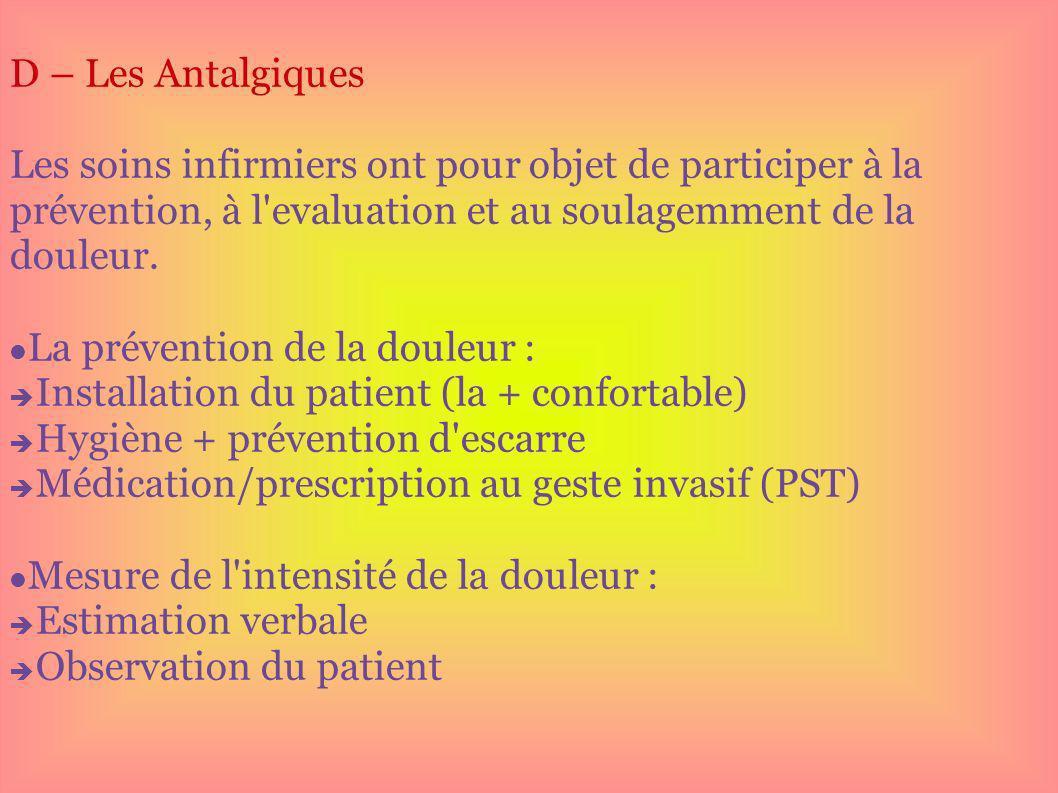 D – Les Antalgiques Les soins infirmiers ont pour objet de participer à la prévention, à l evaluation et au soulagemment de la douleur.
