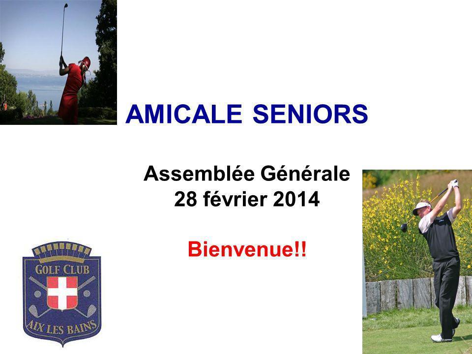 AMICALE SENIORS Assemblée Générale 28 février 2014 Bienvenue!!