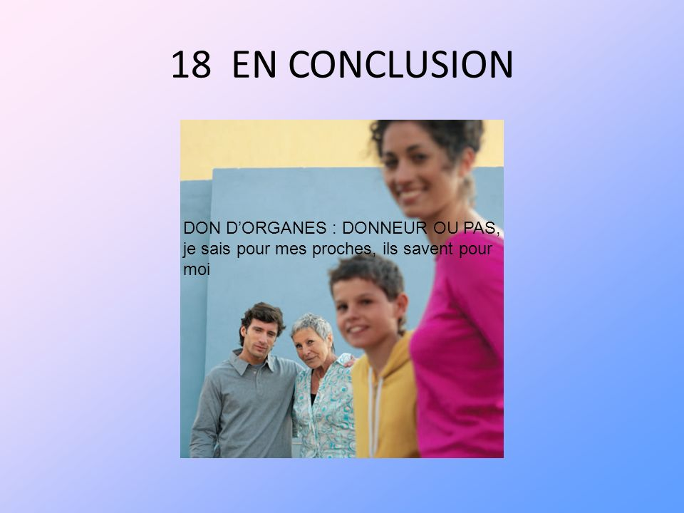 18 EN CONCLUSION DON D'ORGANES : DONNEUR OU PAS,