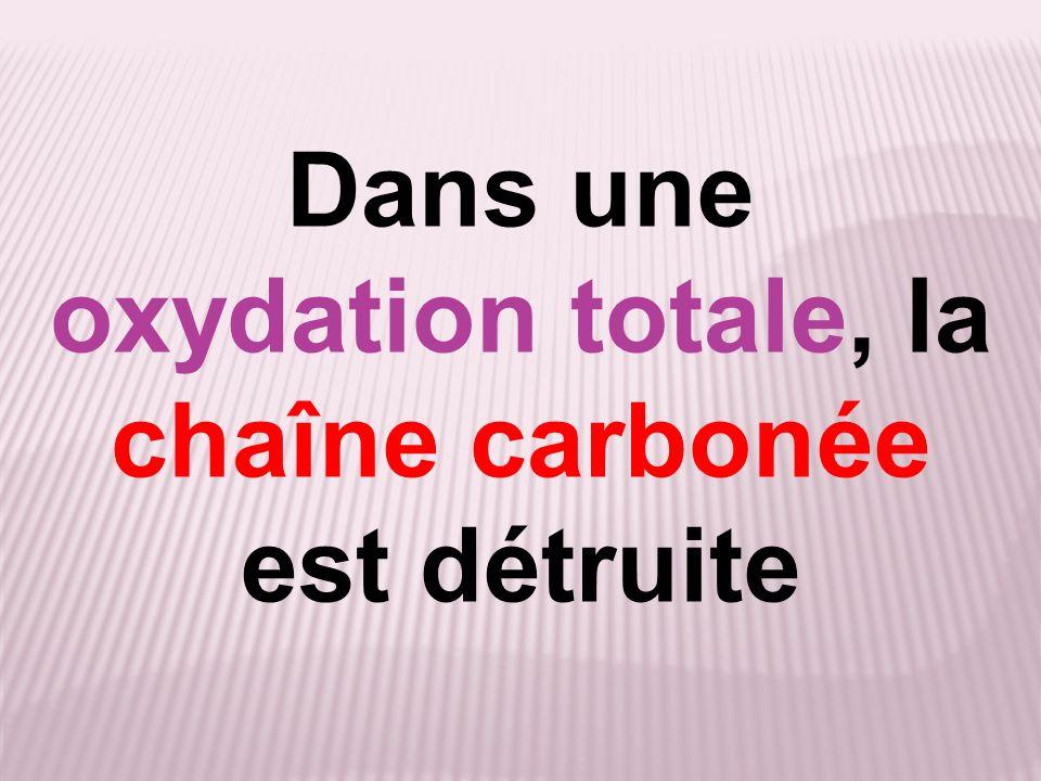 Dans une oxydation totale, la chaîne carbonée est détruite