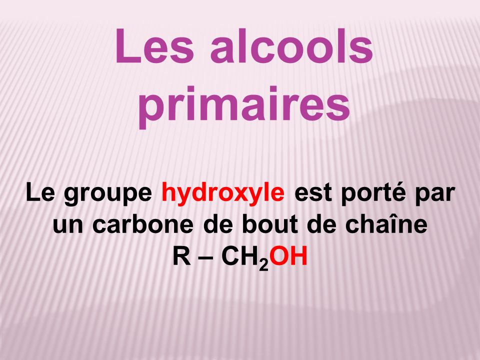 Le groupe hydroxyle est porté par un carbone de bout de chaîne