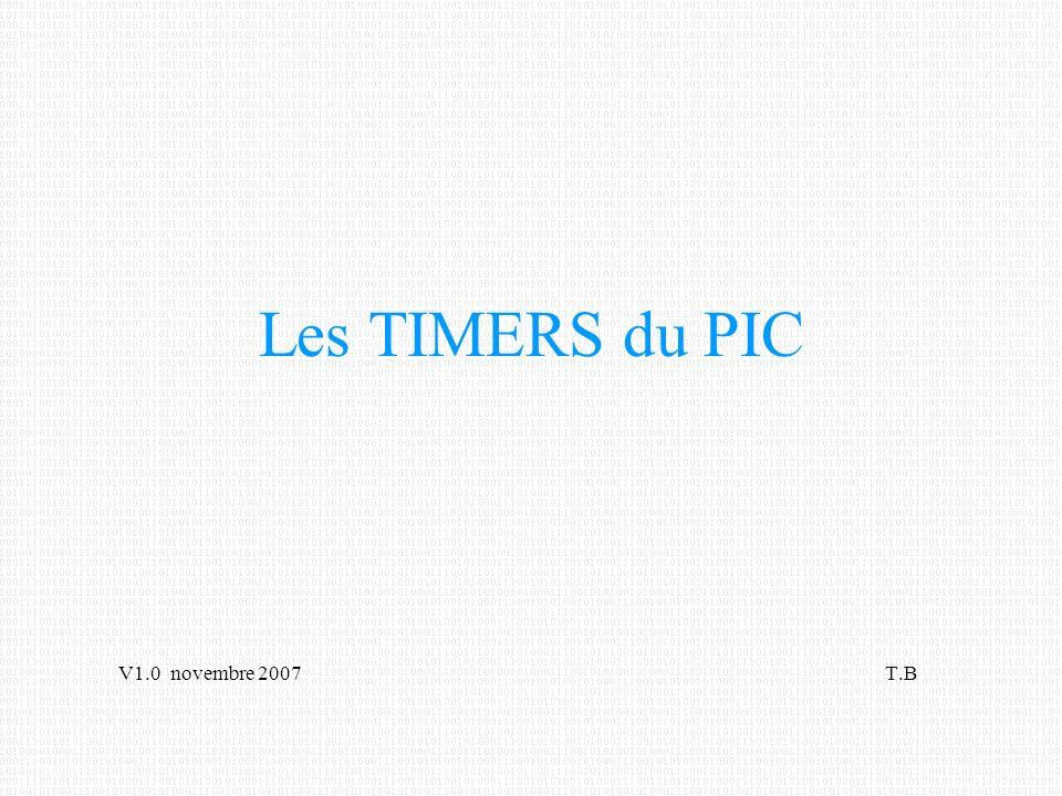 Les TIMERS du PIC V1.0 novembre 2007 T.B