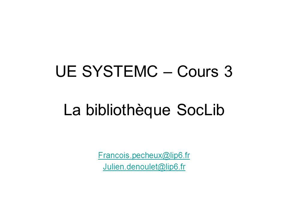 UE SYSTEMC – Cours 3 La bibliothèque SocLib