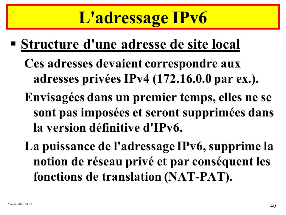 L adressage IPv6 Structure d une adresse de site local