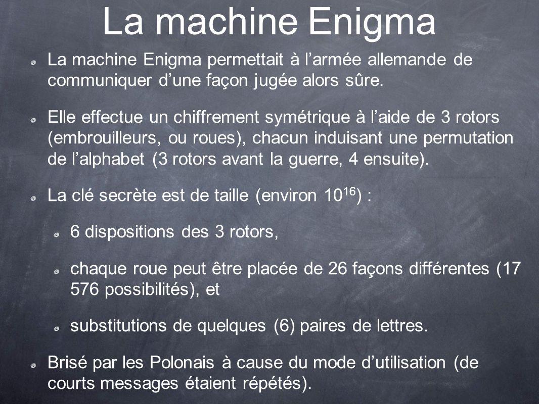 La machine Enigma La machine Enigma permettait à l'armée allemande de communiquer d'une façon jugée alors sûre.