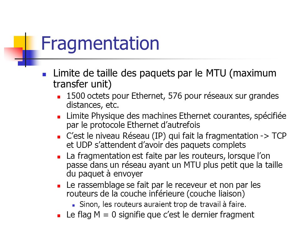 Fragmentation Limite de taille des paquets par le MTU (maximum transfer unit)