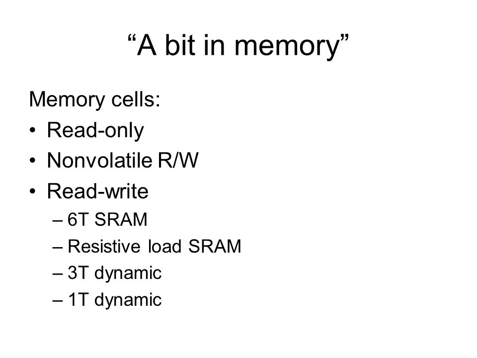 A bit in memory Memory cells: Read-only Nonvolatile R/W Read-write
