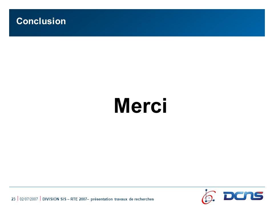 Conclusion Merci 23 | 02/07/2007 | DIVISION SIS – RTE 2007– présentation travaux de recherches