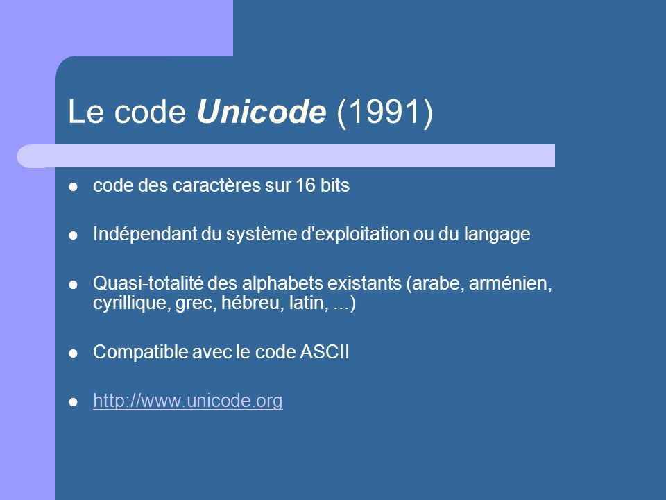 Le code Unicode (1991) code des caractères sur 16 bits