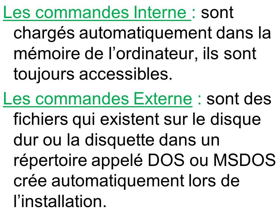 Les commandes Interne : sont chargés automatiquement dans la mémoire de l'ordinateur, ils sont toujours accessibles.