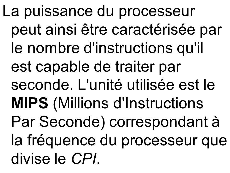 La puissance du processeur peut ainsi être caractérisée par le nombre d instructions qu il est capable de traiter par seconde.
