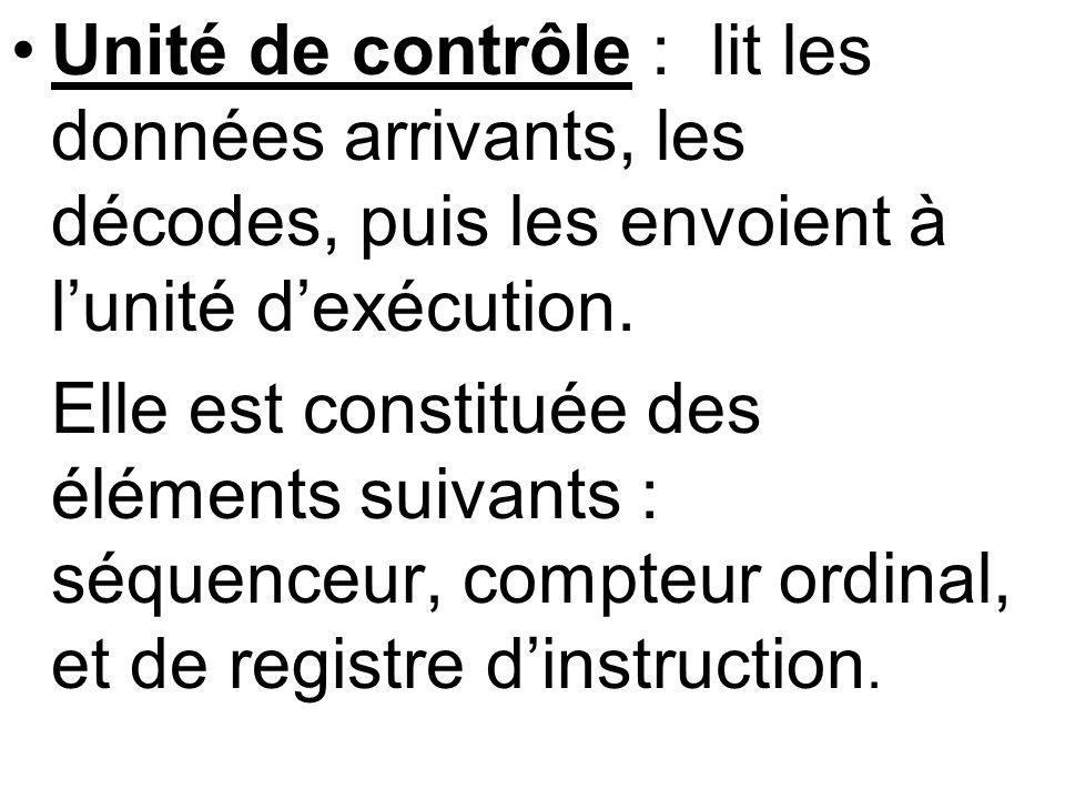 Unité de contrôle : lit les données arrivants, les décodes, puis les envoient à l'unité d'exécution.
