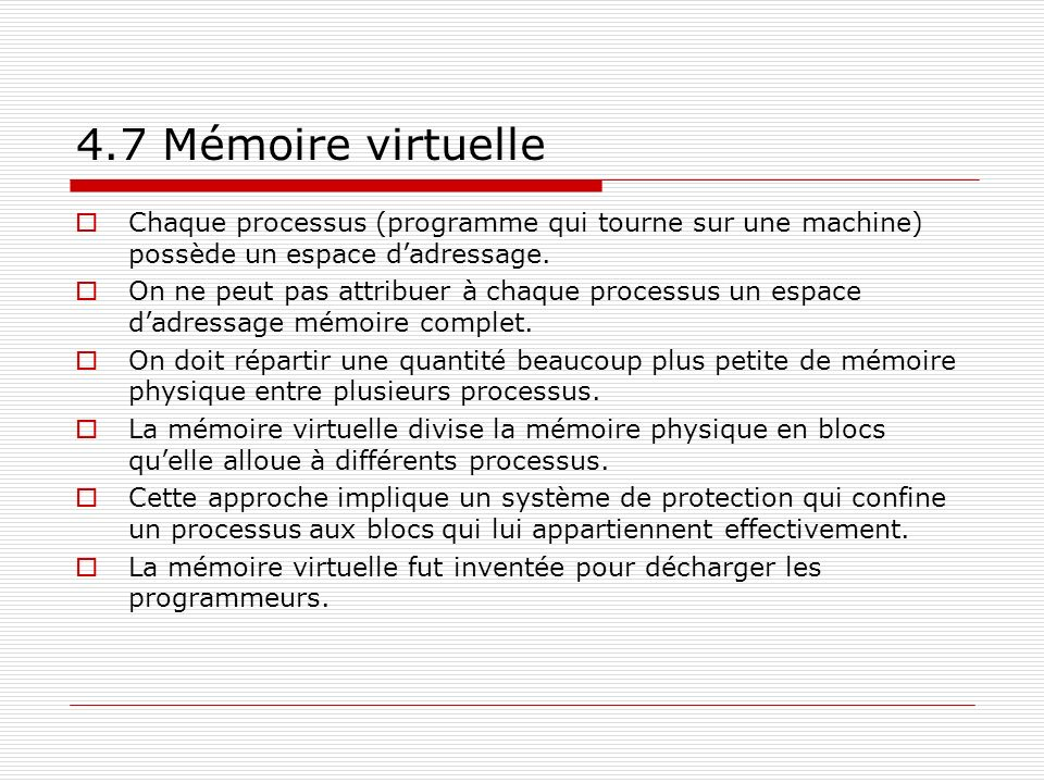 4.7 Mémoire virtuelle Chaque processus (programme qui tourne sur une machine) possède un espace d'adressage.