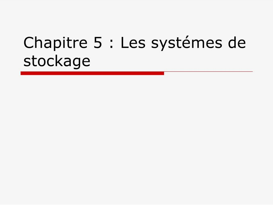 Chapitre 5 : Les systémes de stockage