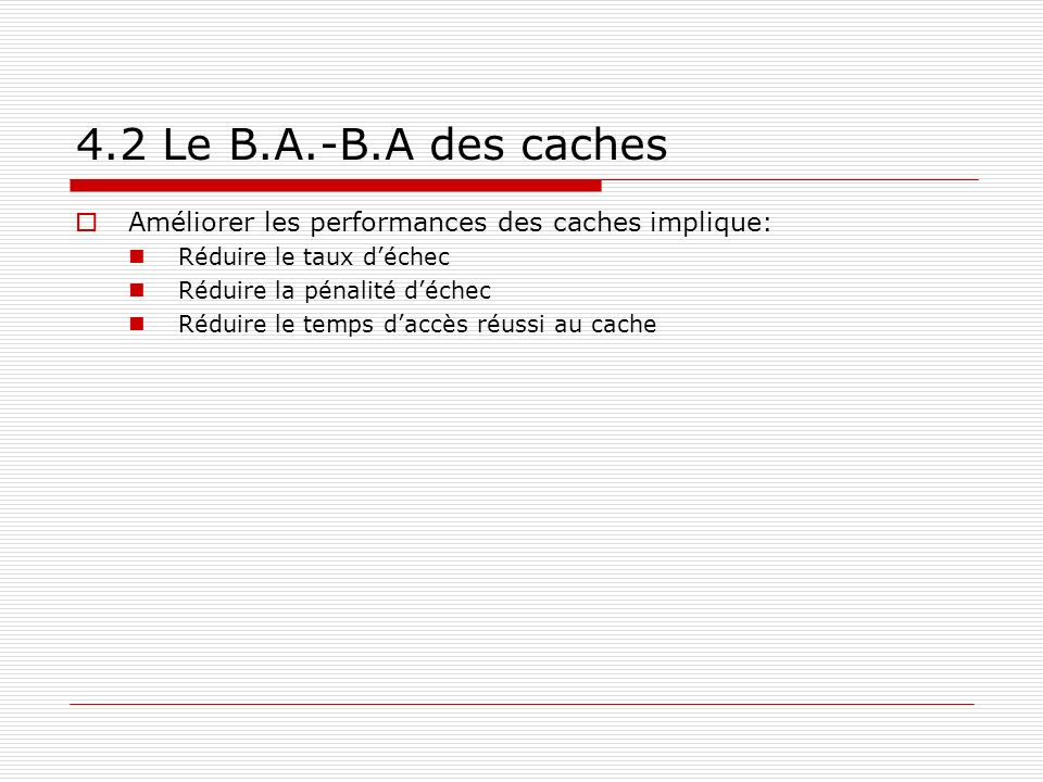 4.2 Le B.A.-B.A des caches Améliorer les performances des caches implique: Réduire le taux d'échec.