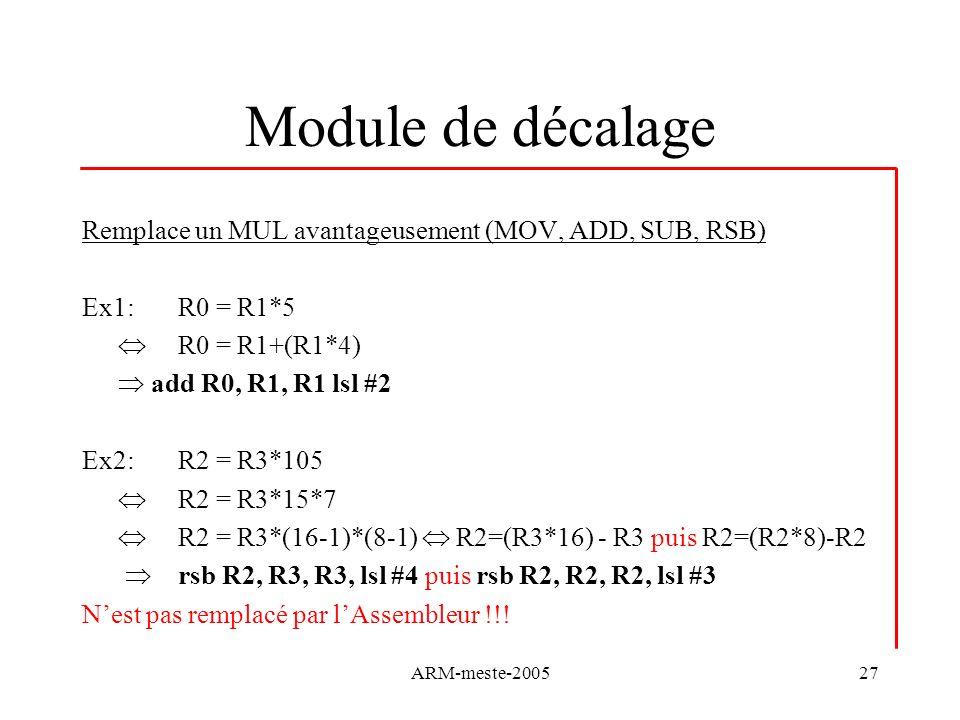 Module de décalage Remplace un MUL avantageusement (MOV, ADD, SUB, RSB) Ex1: R0 = R1*5.  R0 = R1+(R1*4)