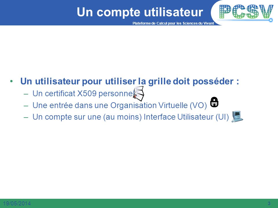Un compte utilisateur Un utilisateur pour utiliser la grille doit posséder : Un certificat X509 personnel.