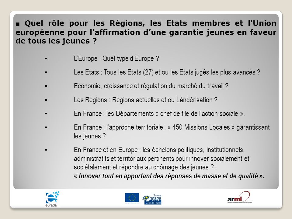 ■ Quel rôle pour les Régions, les Etats membres et l Union européenne pour l'affirmation d'une garantie jeunes en faveur de tous les jeunes