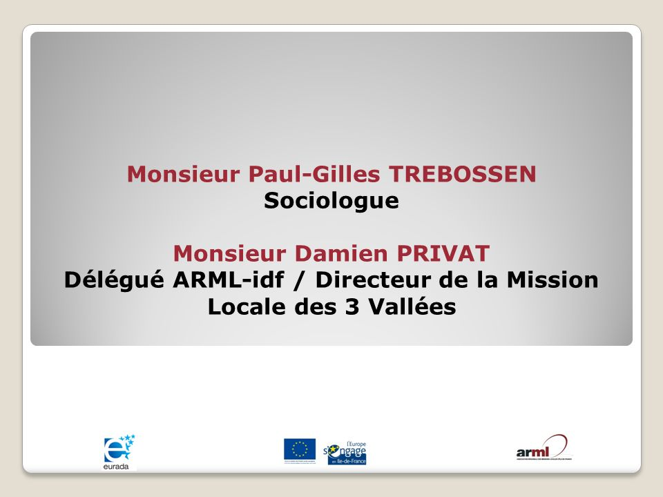 Monsieur Paul-Gilles TREBOSSEN Sociologue Monsieur Damien PRIVAT