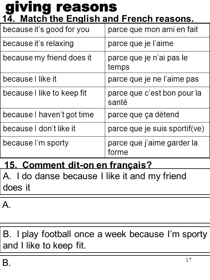giving reasons 14. Match the English and French reasons.