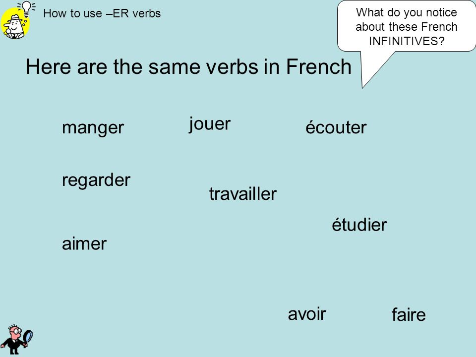 What do you notice about these French INFINITIVES