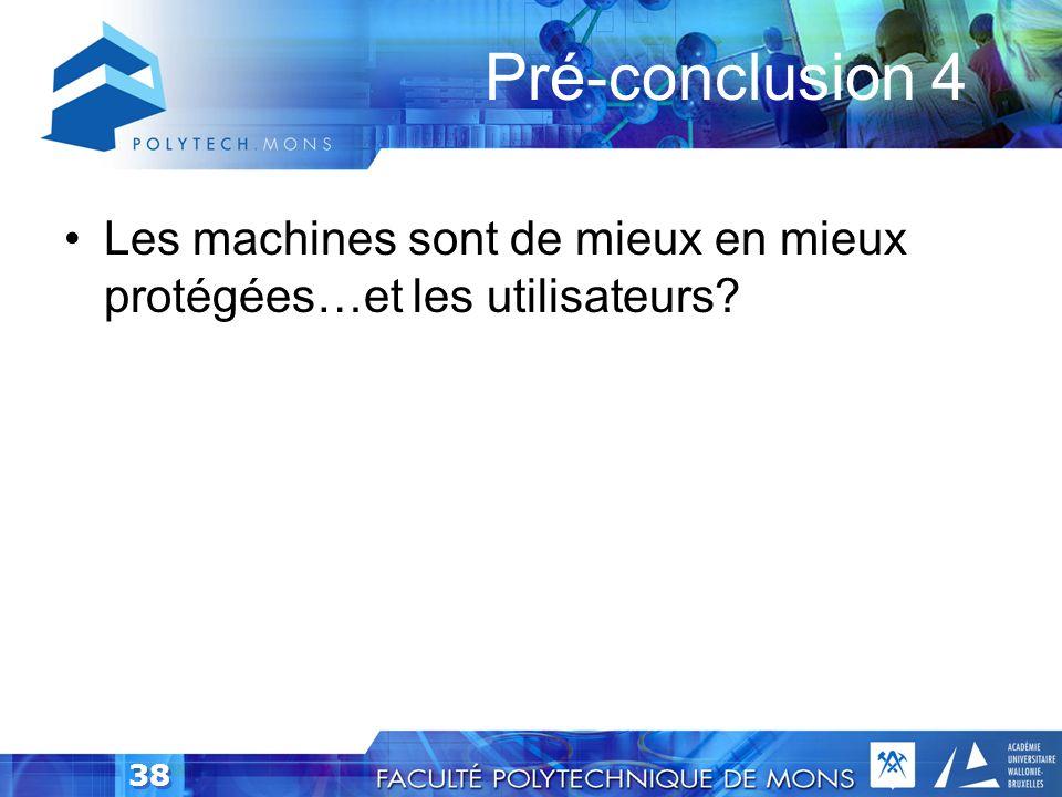 Pré-conclusion 4 Les machines sont de mieux en mieux protégées…et les utilisateurs