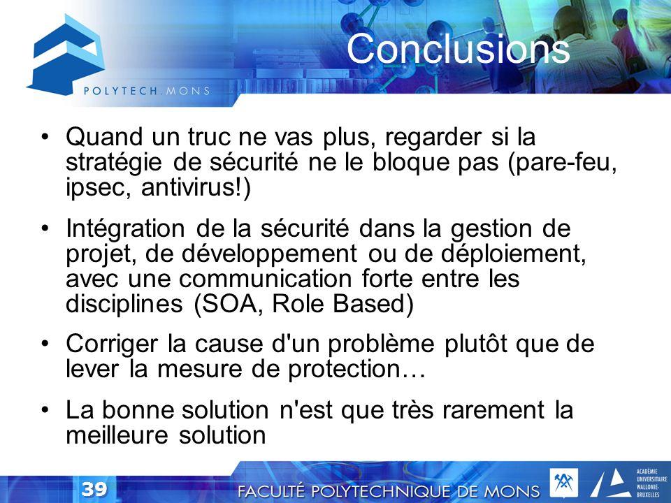 Conclusions Quand un truc ne vas plus, regarder si la stratégie de sécurité ne le bloque pas (pare-feu, ipsec, antivirus!)