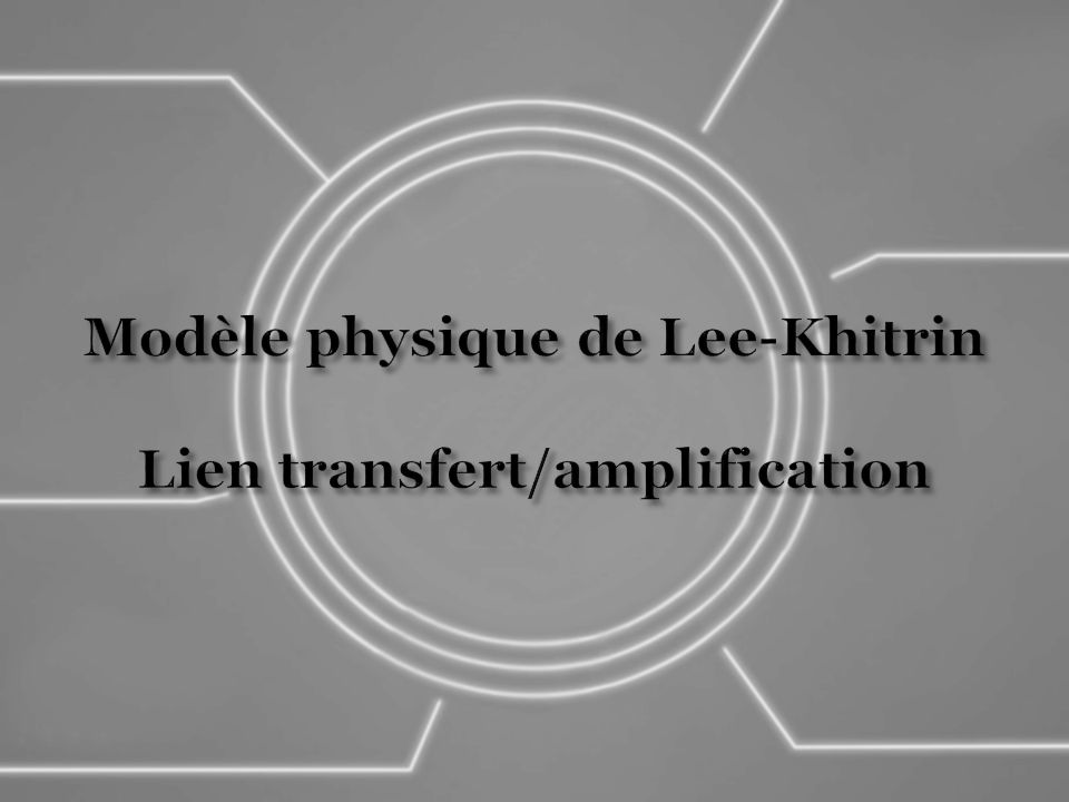Modèle physique de Lee-Khitrin Lien transfert/amplification