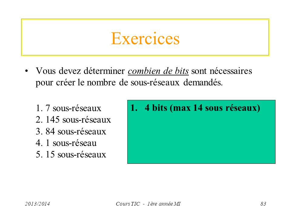 Exercices Vous devez déterminer combien de bits sont nécessaires pour créer le nombre de sous-réseaux demandés.