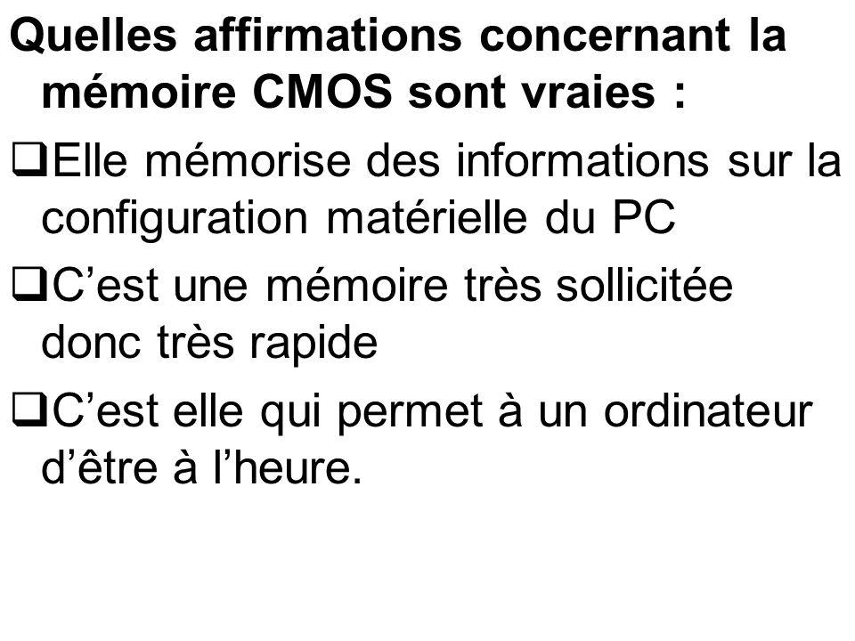 Quelles affirmations concernant la mémoire CMOS sont vraies :