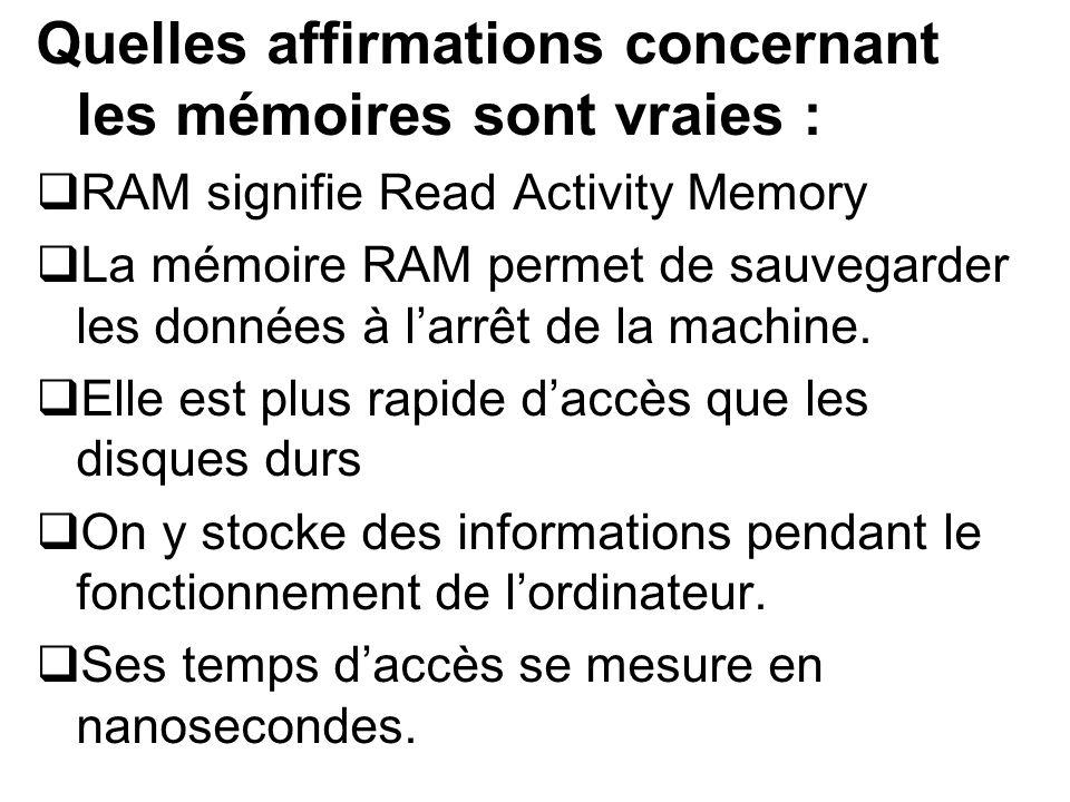 Quelles affirmations concernant les mémoires sont vraies :