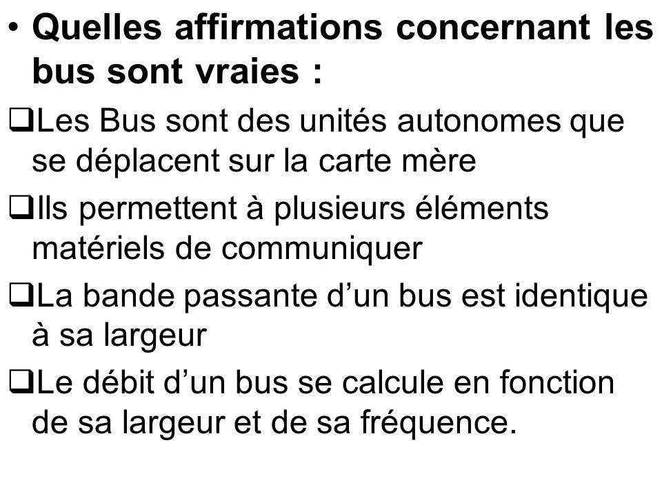 Quelles affirmations concernant les bus sont vraies :