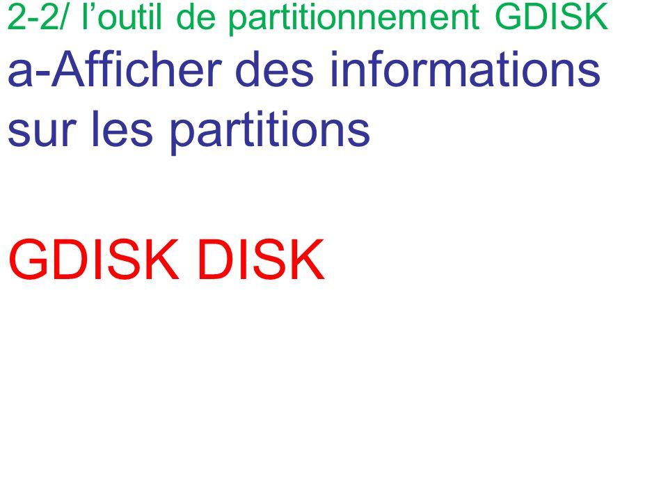 GDISK DISK a-Afficher des informations sur les partitions