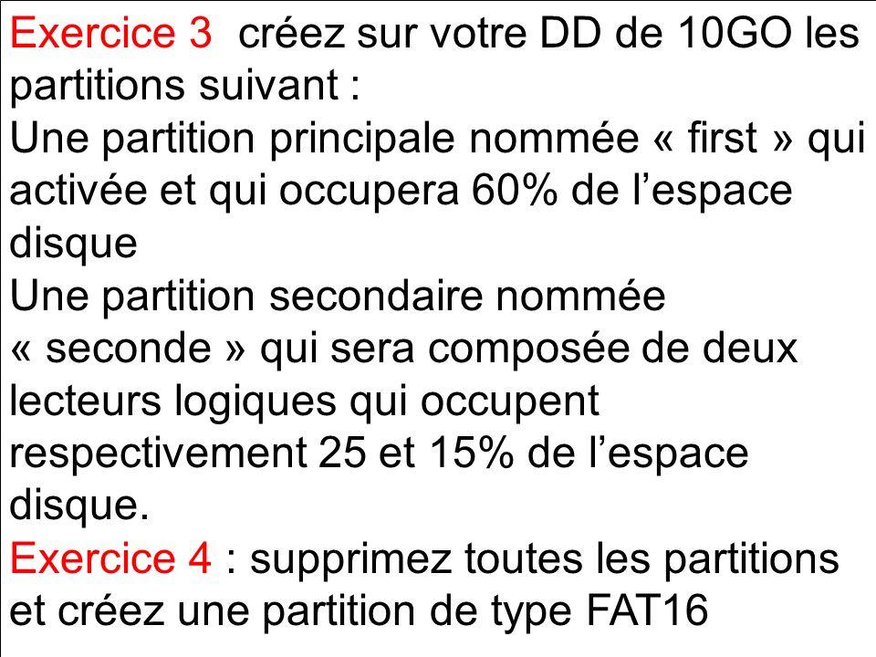 Exercice 3 créez sur votre DD de 10GO les partitions suivant :