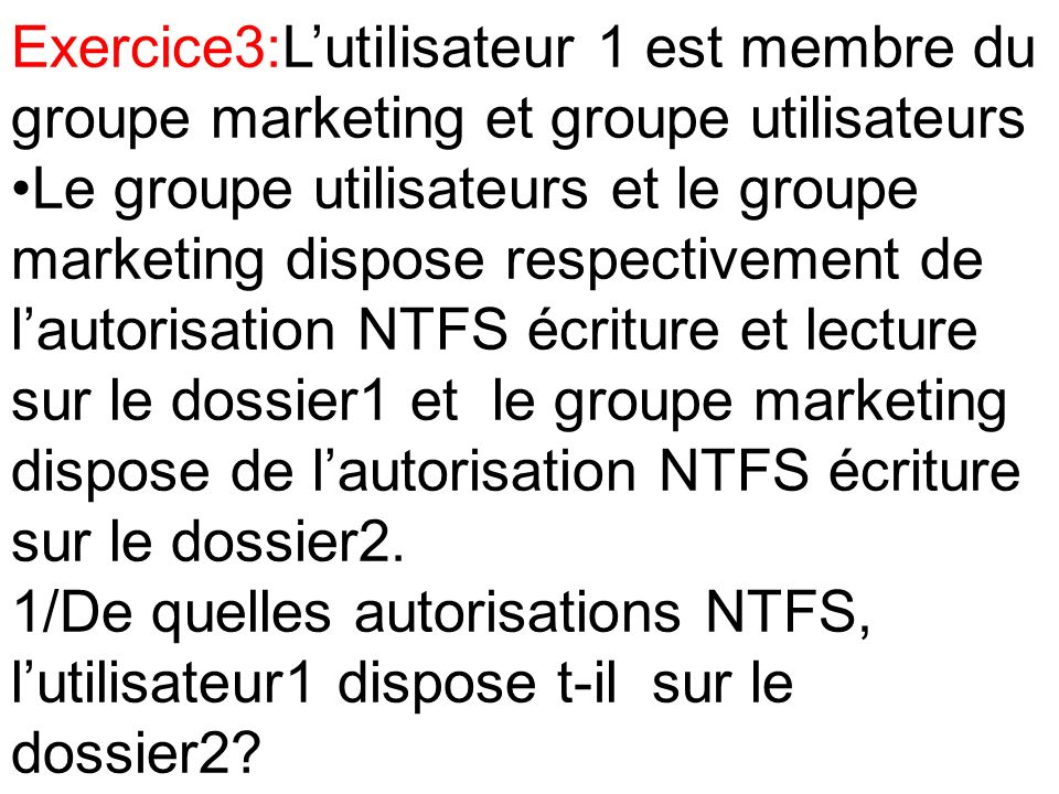 Exercice3:L'utilisateur 1 est membre du groupe marketing et groupe utilisateurs