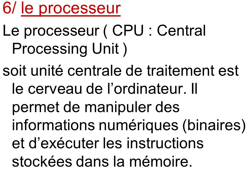 6/ le processeur Le processeur ( CPU : Central Processing Unit )