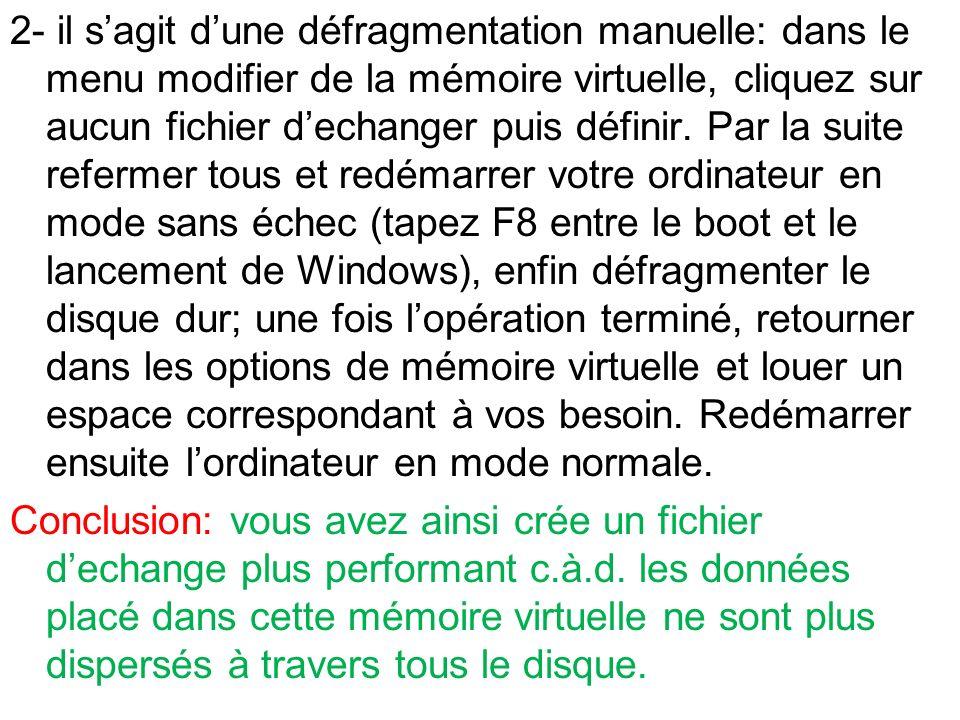 2- il s'agit d'une défragmentation manuelle: dans le menu modifier de la mémoire virtuelle, cliquez sur aucun fichier d'echanger puis définir.