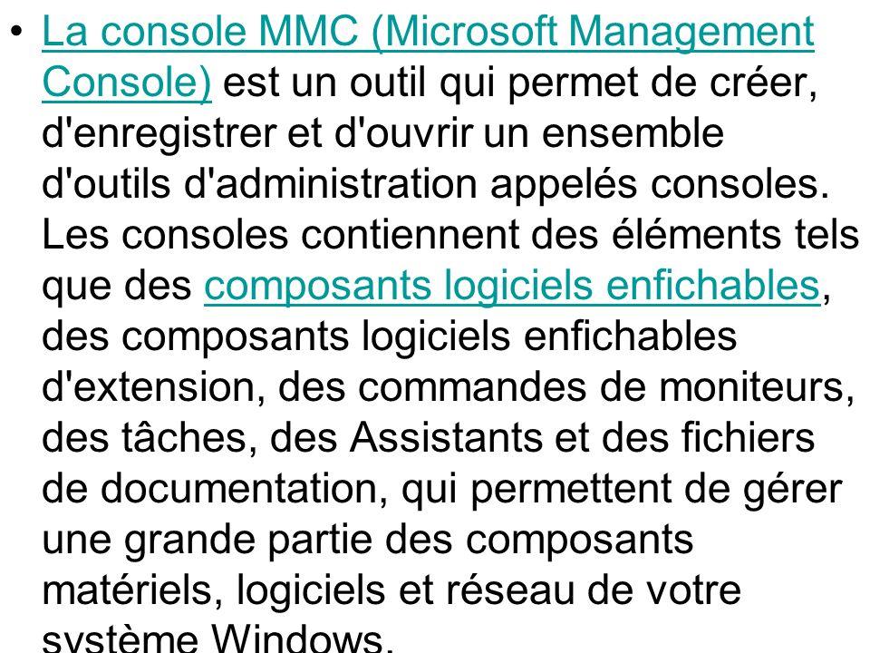 La console MMC (Microsoft Management Console) est un outil qui permet de créer, d enregistrer et d ouvrir un ensemble d outils d administration appelés consoles.