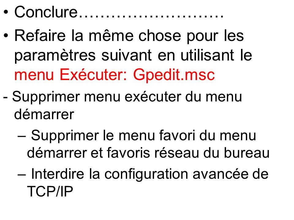 Conclure……………………… Refaire la même chose pour les paramètres suivant en utilisant le menu Exécuter: Gpedit.msc.