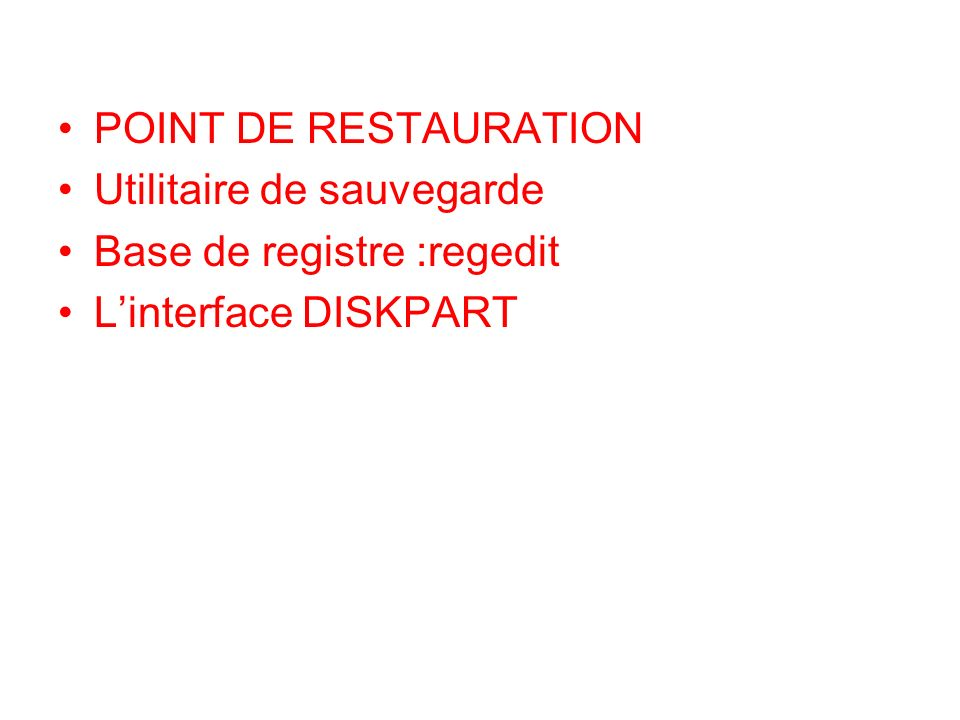 POINT DE RESTAURATION Utilitaire de sauvegarde Base de registre :regedit L'interface DISKPART