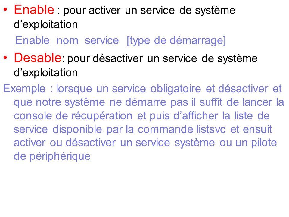Enable : pour activer un service de système d'exploitation
