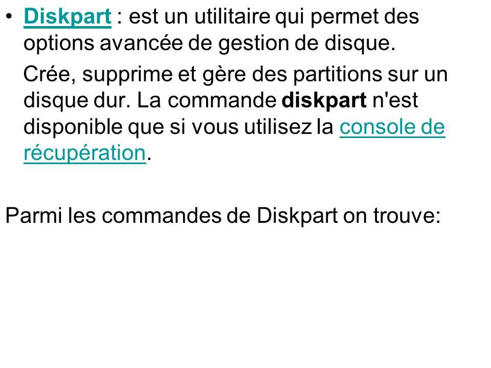 Diskpart : est un utilitaire qui permet des options avancée de gestion de disque.