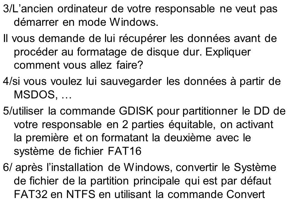3/L'ancien ordinateur de votre responsable ne veut pas démarrer en mode Windows.