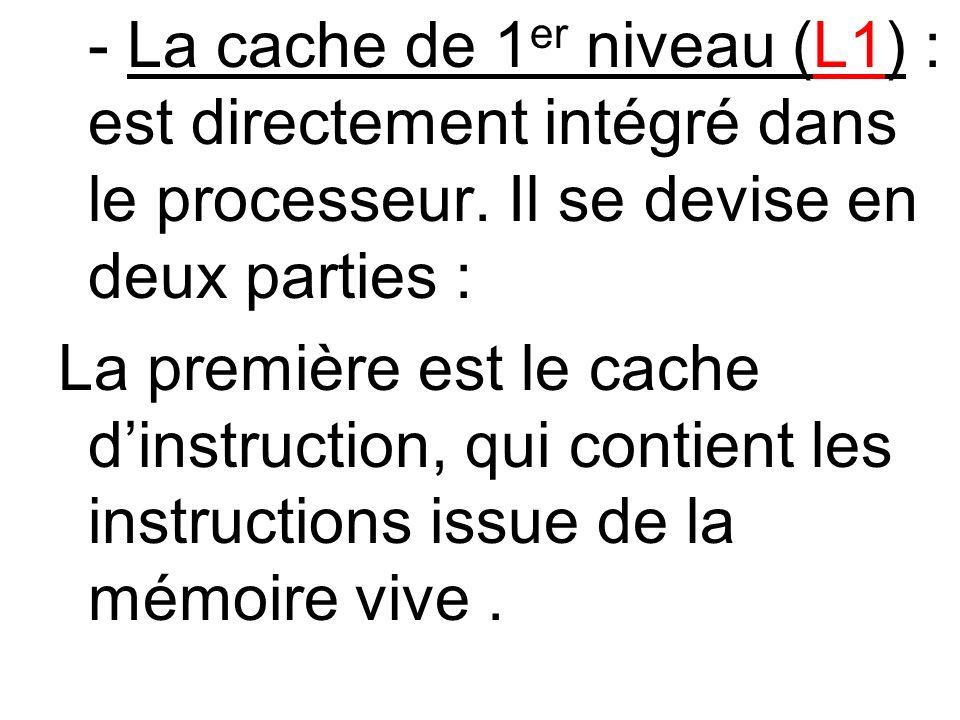- La cache de 1er niveau (L1) : est directement intégré dans le processeur. Il se devise en deux parties :