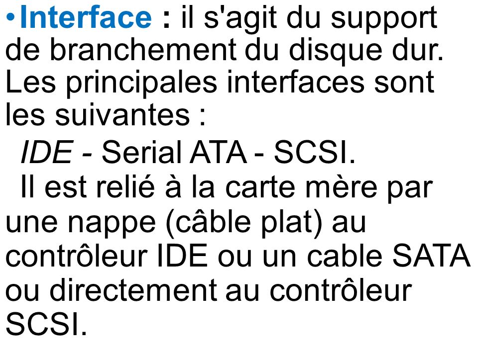 Interface : il s agit du support de branchement du disque dur