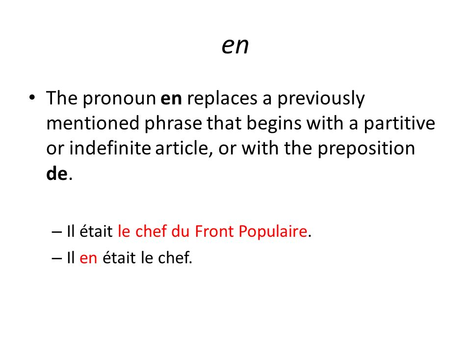 en The pronoun en replaces a previously mentioned phrase that begins with a partitive or indefinite article, or with the preposition de.