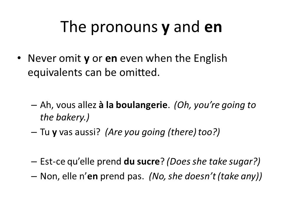 The pronouns y and en Never omit y or en even when the English equivalents can be omitted.