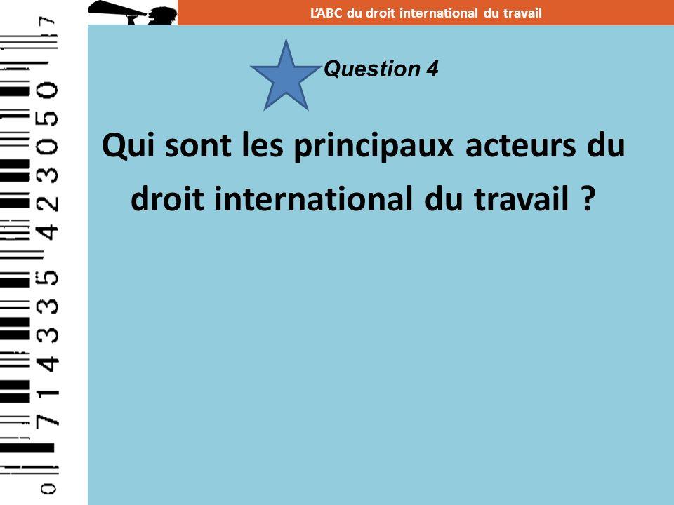 Qui sont les principaux acteurs du droit international du travail